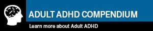 Adult ADHD Compendium